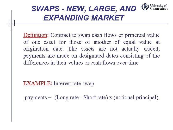 SWAPS - NEW, LARGE, AND EXPANDING MARKET Definition: Contract to swap cash flows or