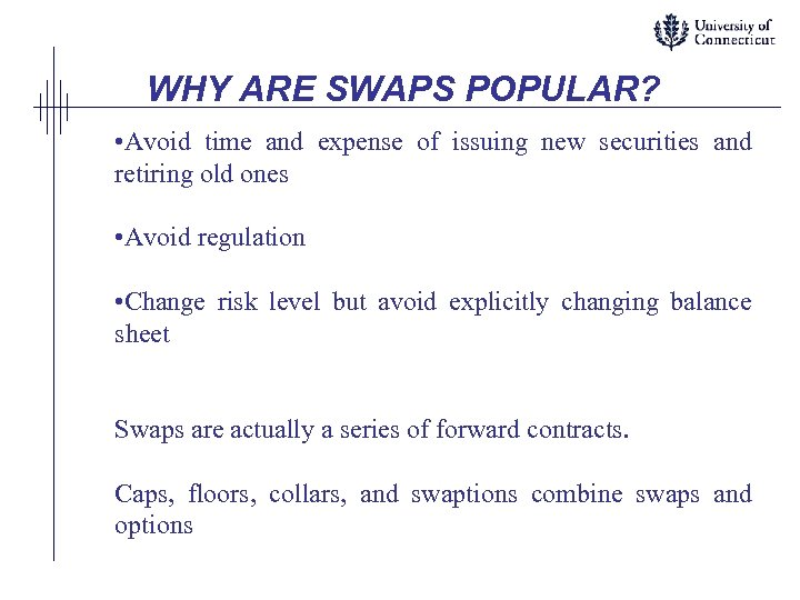 WHY ARE SWAPS POPULAR? • Avoid time and expense of issuing new securities and