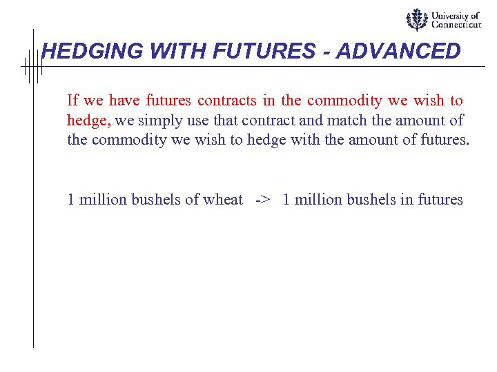 HEDGING WITH FUTURES - ADVANCED If we have futures contracts in the commodity we