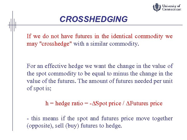 CROSSHEDGING If we do not have futures in the identical commodity we may