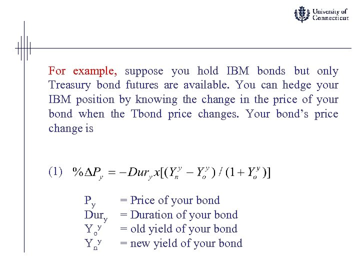 For example, suppose you hold IBM bonds but only Treasury bond futures are available.