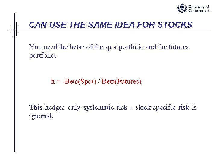 CAN USE THE SAME IDEA FOR STOCKS You need the betas of the spot