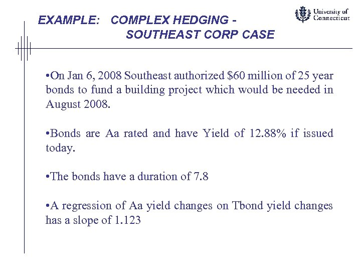 EXAMPLE: COMPLEX HEDGING SOUTHEAST CORP CASE • On Jan 6, 2008 Southeast authorized $60