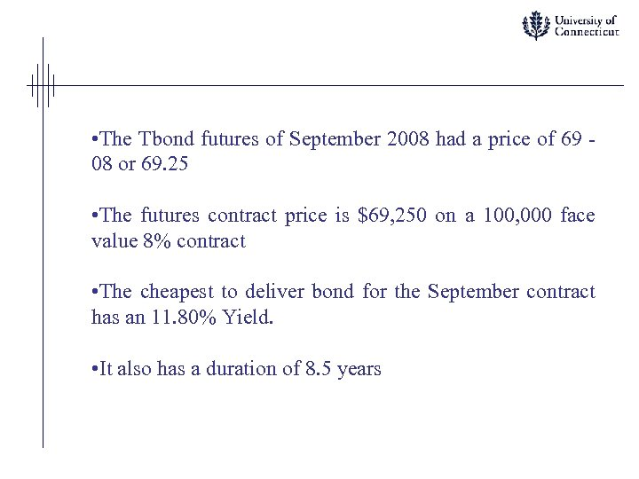 • The Tbond futures of September 2008 had a price of 69 08