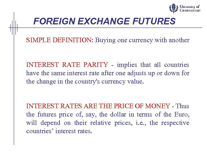 FOREIGN EXCHANGE FUTURES SIMPLE DEFINITION: Buying one currency with another INTEREST RATE PARITY -
