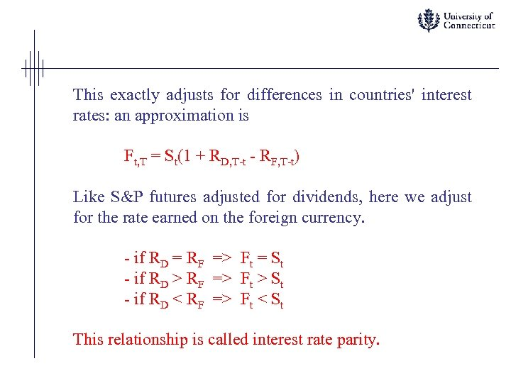 This exactly adjusts for differences in countries' interest rates: an approximation is Ft, T