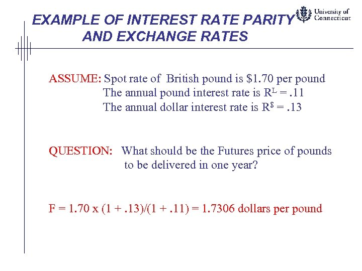 EXAMPLE OF INTEREST RATE PARITY AND EXCHANGE RATES ASSUME: Spot rate of British pound