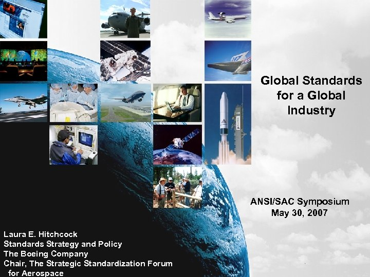 Global Standards for a Global Industry ANSI/SAC Symposium May 30, 2007 Laura E. Hitchcock