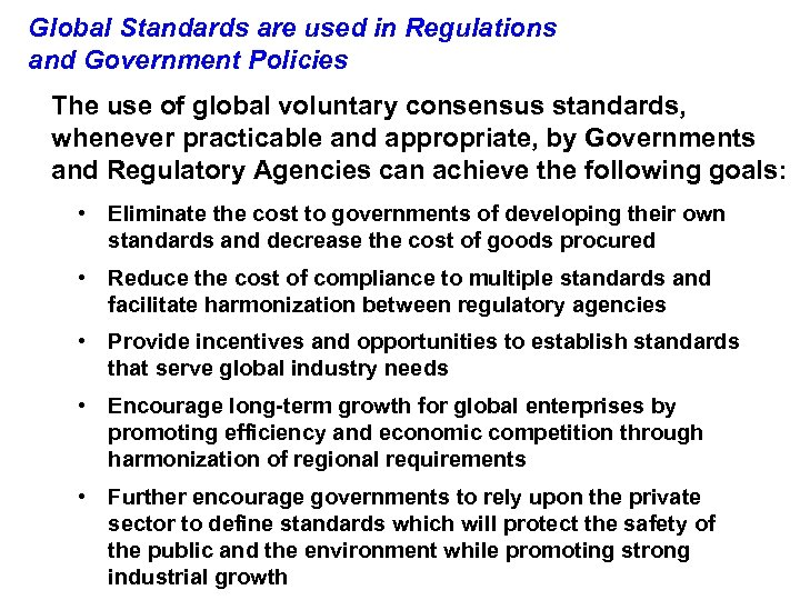 Global Standards are used in Regulations and Government Policies The use of global voluntary