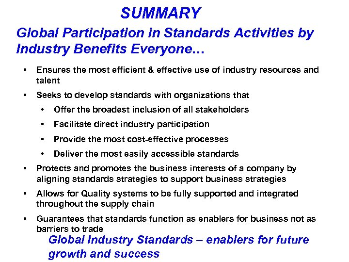 SUMMARY Global Participation in Standards Activities by Industry Benefits Everyone… • Ensures the most