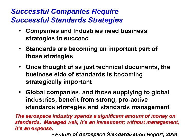 Successful Companies Require Successful Standards Strategies • Companies and Industries need business strategies to