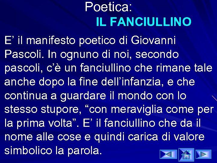Poetica: IL FANCIULLINO E' il manifesto poetico di Giovanni Pascoli. In ognuno di noi,