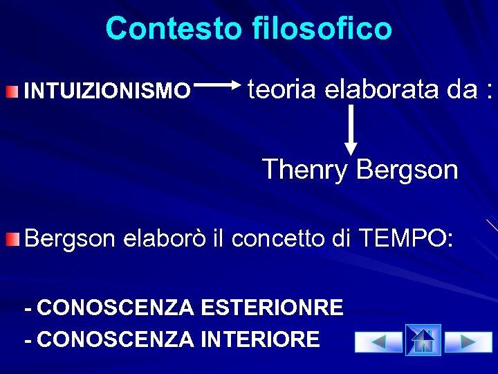 Contesto filosofico INTUIZIONISMO teoria elaborata da : Thenry Bergson elaborò il concetto di TEMPO:
