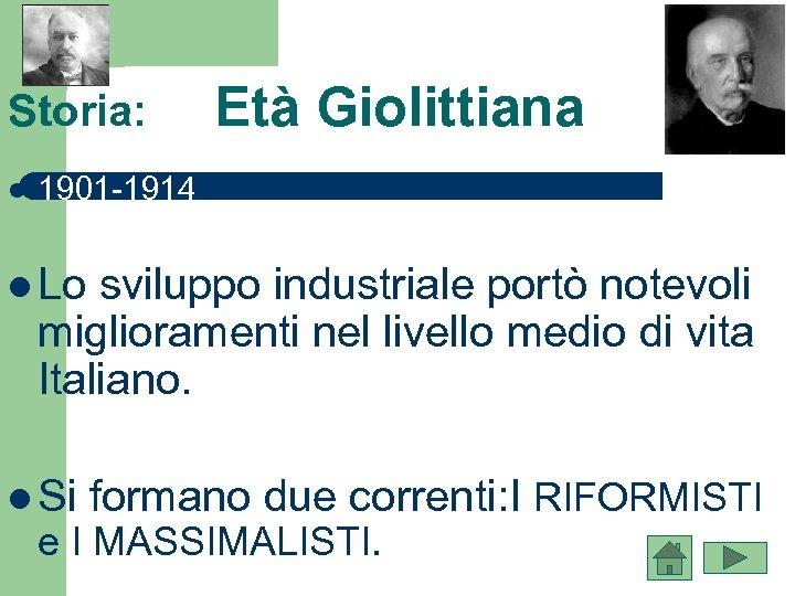 Storia: l Età Giolittiana 1901 -1914 l Lo sviluppo industriale portò notevoli miglioramenti nel