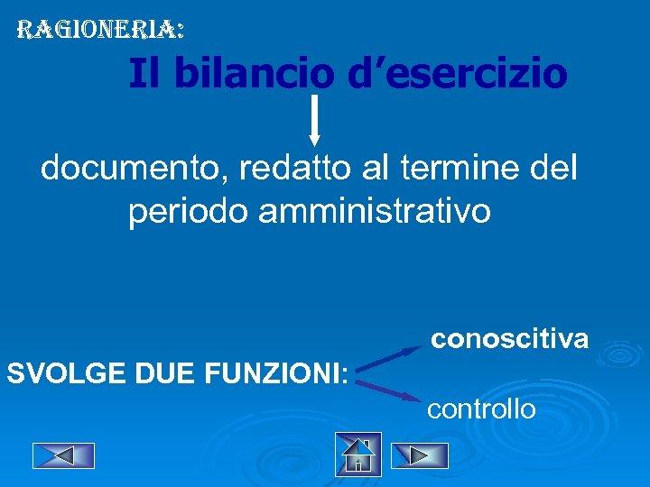 ragioneria: Il bilancio d'esercizio documento, redatto al termine del periodo amministrativo conoscitiva SVOLGE DUE