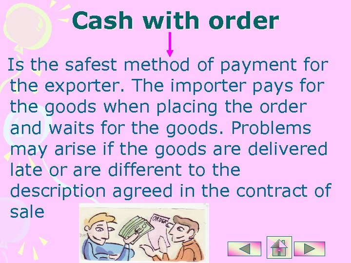 Cash with order Is the safest method of payment for the exporter. The importer