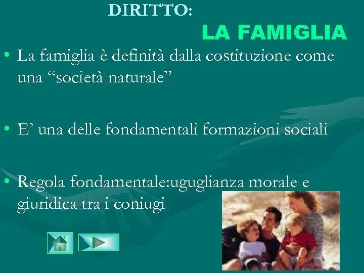 """DIRITTO: LA FAMIGLIA • La famiglia è definità dalla costituzione come una """"società naturale"""""""