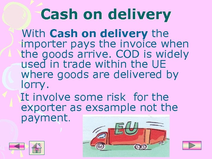 Cash on delivery With Cash on delivery the importer pays the invoice when the