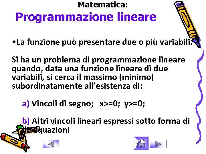 Matematica: Programmazione lineare • La funzione può presentare due o più variabili. Si ha