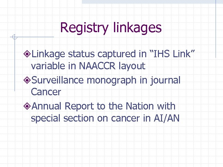 "Registry linkages ²Linkage status captured in ""IHS Link"" variable in NAACCR layout ²Surveillance monograph"