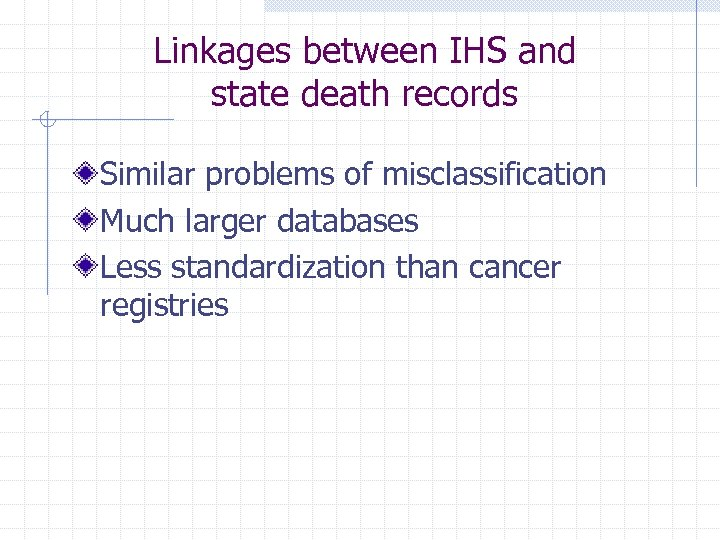 Linkages between IHS and state death records Similar problems of misclassification Much larger databases