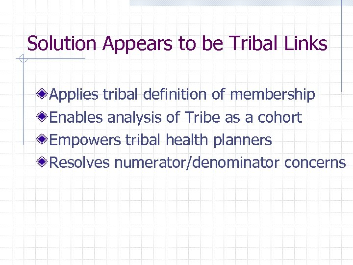 Solution Appears to be Tribal Links Applies tribal definition of membership Enables analysis of