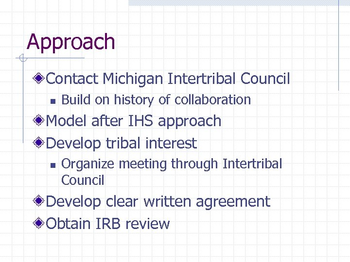 Approach Contact Michigan Intertribal Council n Build on history of collaboration Model after IHS