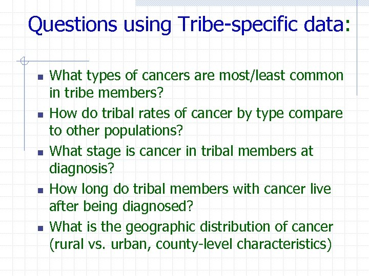 Questions using Tribe-specific data: n n n What types of cancers are most/least common