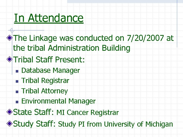 In Attendance The Linkage was conducted on 7/20/2007 at the tribal Administration Building Tribal