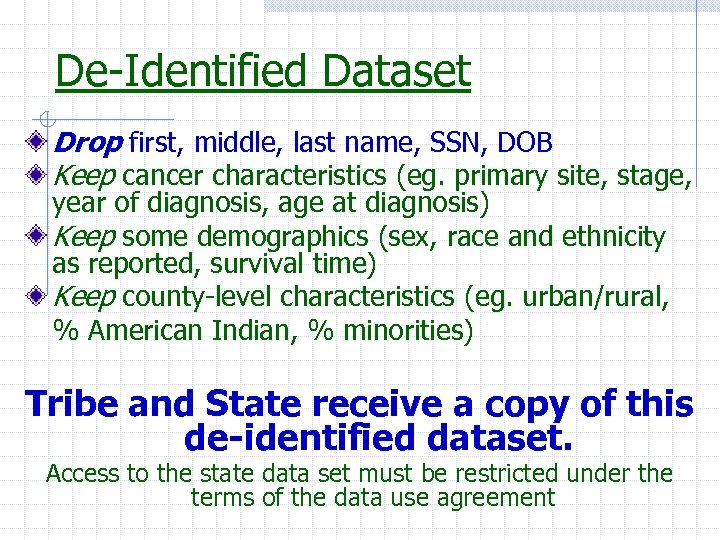 De-Identified Dataset Drop first, middle, last name, SSN, DOB Keep cancer characteristics (eg. primary