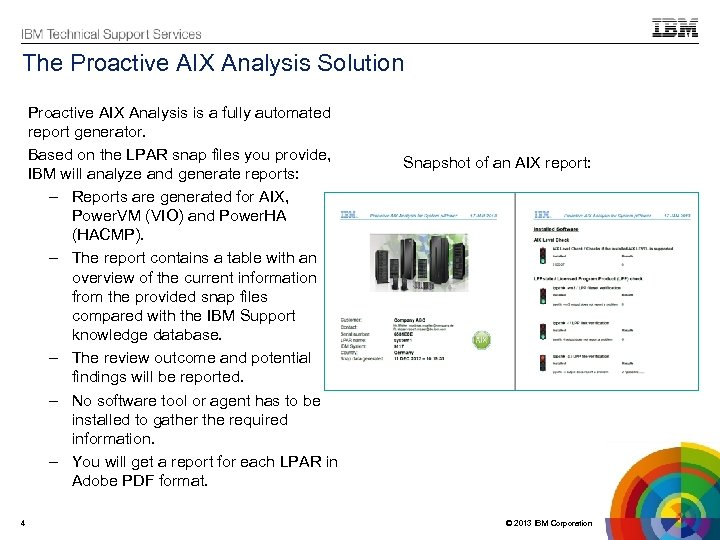 The Proactive AIX Analysis Solution Proactive AIX Analysis is a fully automated report generator.