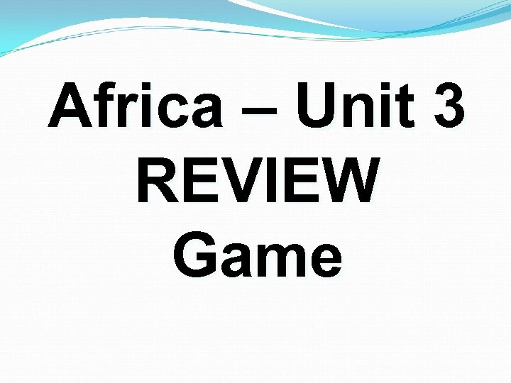 Africa – Unit 3 REVIEW Game