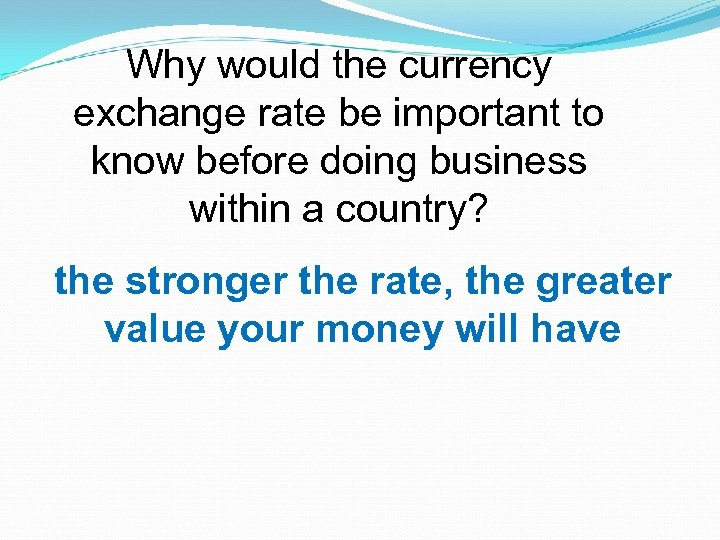 Why would the currency exchange rate be important to know before doing business within