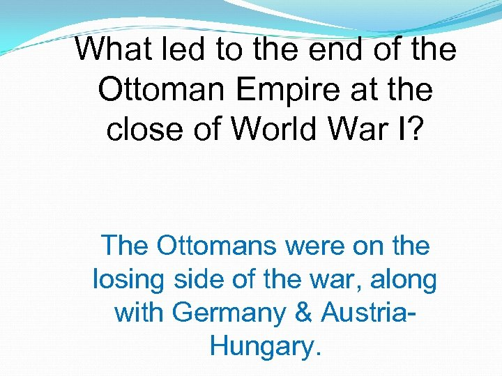 What led to the end of the Ottoman Empire at the close of World