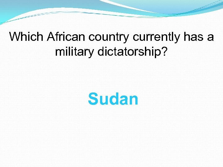 Which African country currently has a military dictatorship? Sudan