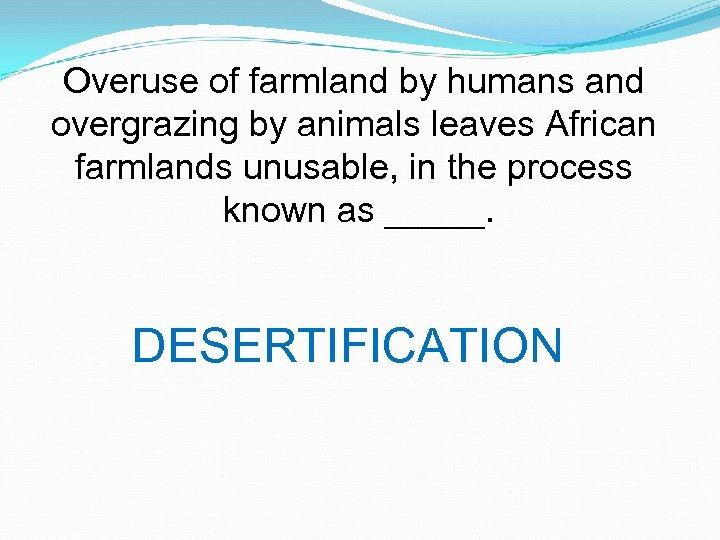 Overuse of farmland by humans and overgrazing by animals leaves African farmlands unusable, in