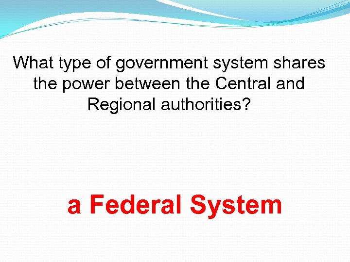 What type of government system shares the power between the Central and Regional authorities?