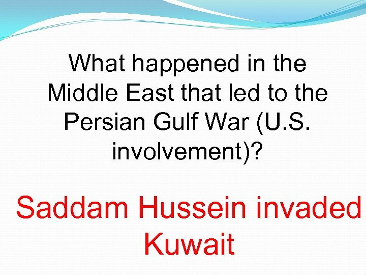 What happened in the Middle East that led to the Persian Gulf War (U.