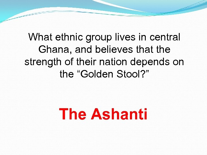 What ethnic group lives in central Ghana, and believes that the strength of their