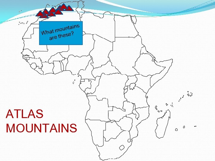 ins ounta m What hese? are t ATLAS MOUNTAINS