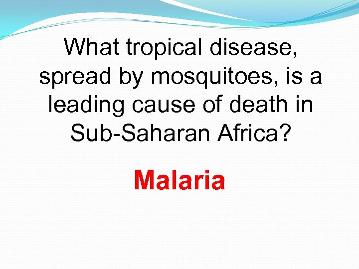 What tropical disease, spread by mosquitoes, is a leading cause of death in Sub-Saharan