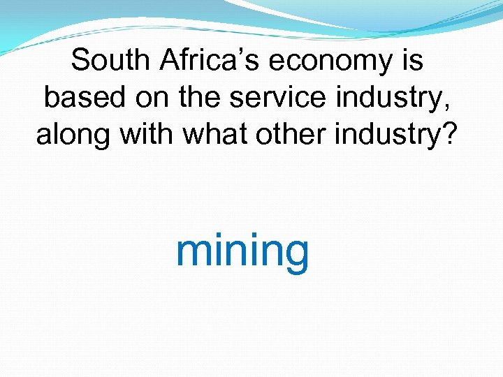 South Africa's economy is based on the service industry, along with what other industry?