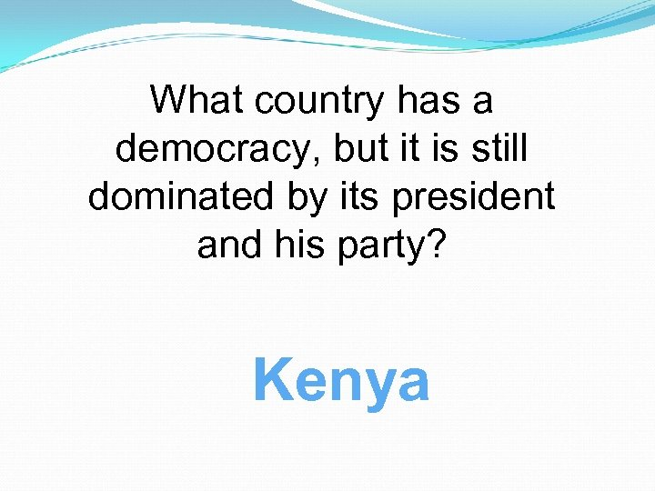 What country has a democracy, but it is still dominated by its president and