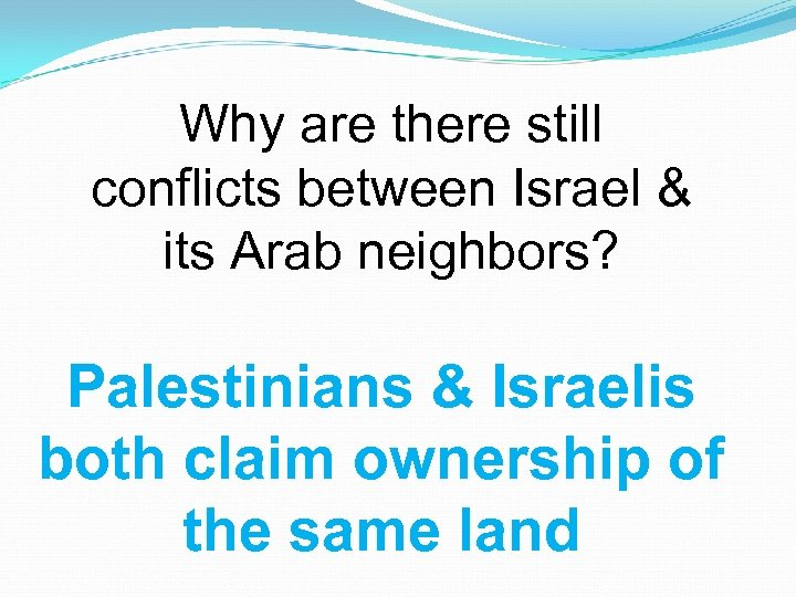 Why are there still conflicts between Israel & its Arab neighbors? Palestinians & Israelis