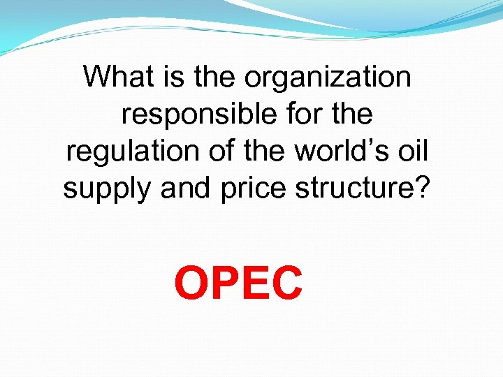What is the organization responsible for the regulation of the world's oil supply and