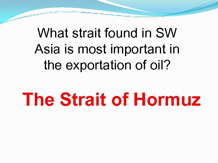 What strait found in SW Asia is most important in the exportation of oil?