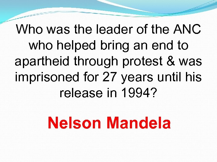 Who was the leader of the ANC who helped bring an end to apartheid