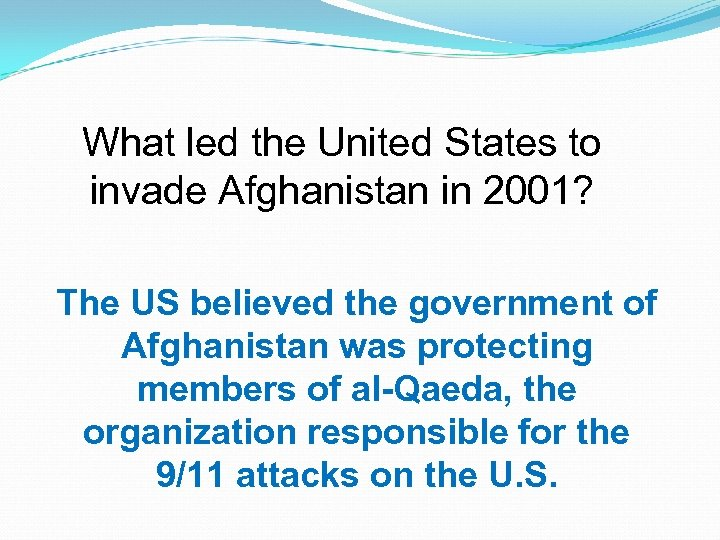 What led the United States to invade Afghanistan in 2001? The US believed the