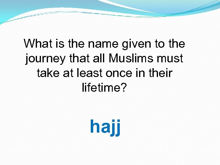 What is the name given to the journey that all Muslims must take at