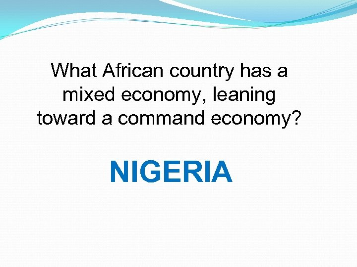 What African country has a mixed economy, leaning toward a command economy? NIGERIA